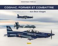 Frédéric Lert - Cognac, former et combattre - Une base aérienne aux deux visages.
