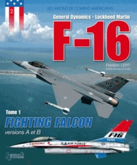 Frédéric Lert - General Dynamics - Lockheed Martin F-16 - Tome 1, Fighting Falcon versions A et B.