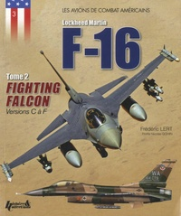 Frédéric Lert - Lockheed Martin - F16 Fighting Falcon - Tome 2, Versions C à F.