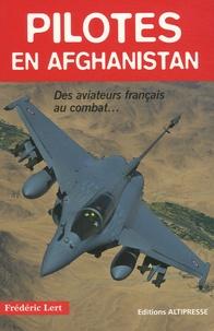 Frédéric Lert - Pilotes en Afghanistan - Des aviateurs français au combat.