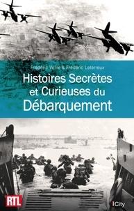 Frédéric Leterreux et Frédéric Veille - Histoires Secrètes et Curieuses du Débarquement.