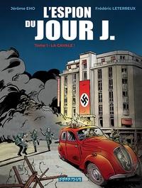 Frédéric Leterreux et Jérôme Eho - L'Espion du Jour J Tome 1 : La cavale !.