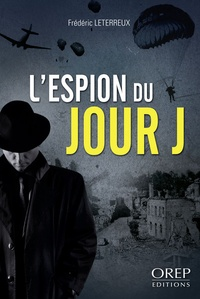 Frédéric Leterreux - L'espion du jour J.