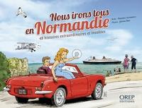 Frédéric Leterreux et Jérôme Eho - Nous irons tous en Normandie - 48 histoires extraordinaires et insolites.