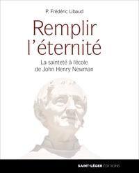 Frédéric Libaud - Remplir l'éternité - La sainteté à l'école de John Henry Newman.