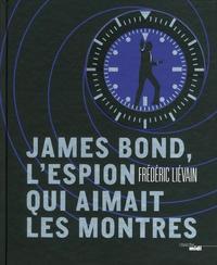 Frédéric Liévain - James Bond, l'espion qui aimait les montres.