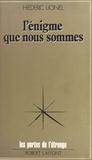 Frédéric Lionel - L'Énigme que nous sommes.