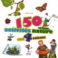 Frédéric Lisak - 150 activités nature aux quatre saisons.