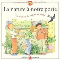 Frédéric Lisak et Frédéric Pillot - La nature à notre porte - Découvrons la nature en ville.