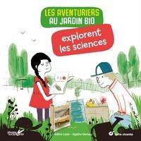 Frédéric Lisak et Agathe Moreau - Les aventuriers au jardin bio explorent les sciences.