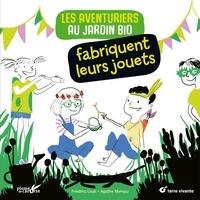 Frédéric Lisak et Agathe Moreau - Les aventuriers du jardin bio fabriquent leurs jouets.
