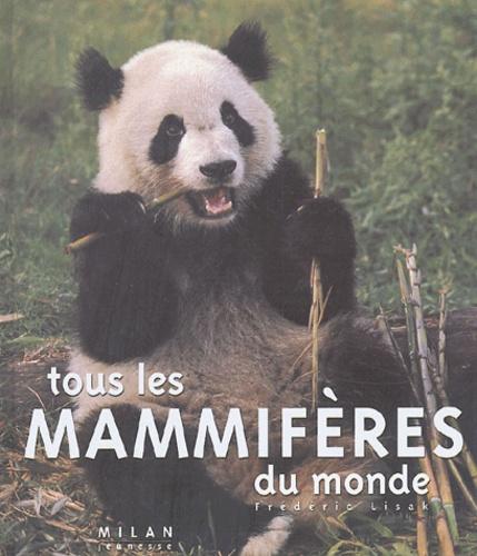 Frédéric Lisak - Tous les mammifères du monde.