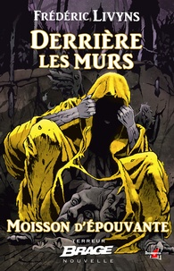 Frédéric Livyns - Derrière les murs - Moisson d'épouvante, T2.