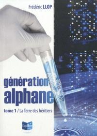 Frédéric Llop - Génération alphane Tome 1 : La terre des héritiers.
