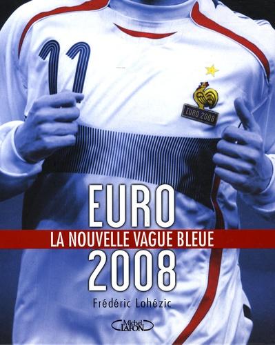 Frédéric Lohézic - Euro 2008 - La nouvelle vague bleue.