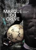 Frédéric Loore et Roger Job - Marque ou crève.