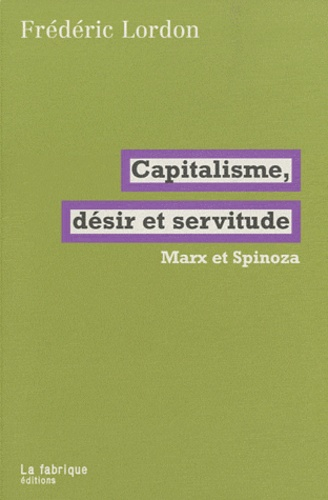 Capitalisme, désir et servitude. Marx et Spinoza