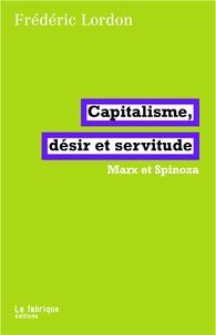 Frédéric Lordon - Capitalisme, désir et servitude - Marx et Spinoza.