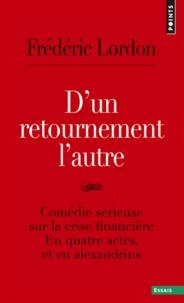 Frédéric Lordon - D'un retournement l'autre - Comédie sérieuse sur la crise financière en quatre actes et en Alexandrins.