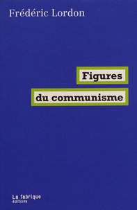 Frédéric Lordon - Figures du communisme.