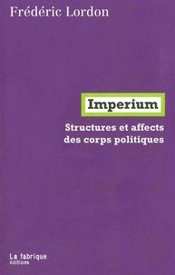 Frédéric Lordon - Imperium - Structures et affects des corps politiques.