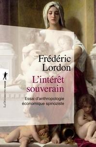 Frédéric Lordon - L'intérêt souverain - Essai d'anthropologie économique spinoziste.
