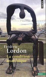 Frédéric Lordon - La condition anarchique - Affects et institutions de la valeur.