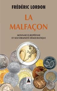 Frédéric Lordon - La malfaçon - Monnaie européenne et souveraineté démocratique.