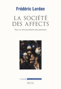 Frédéric Lordon - La société des affects - Pour un structuralisme des passions.