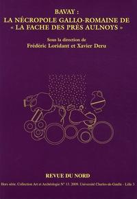 """Frédéric Loridant et Xavier Deru - Bavay : la nécropole gallo-romaine de la """"Fache des Près Aulnoys""""."""