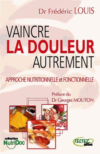 Frédéric Louis - Vaincre la douleur autrement - Approche nutritionnelle et fonctionnelle.