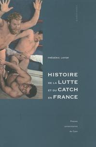 Frédéric Loyer - Histoire de la lutte et du catch en France.