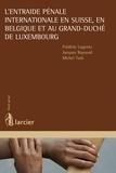 Frédéric Lugentz et Jacques Rayroud - L'entraide pénale internationale en Suisse, en Belgique et au Grand-Duché de Luxembourg.