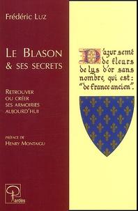 Frédéric Luz - Le blason & ses secrets - Retrouver ou créer ses armoiries aujourd'hui.