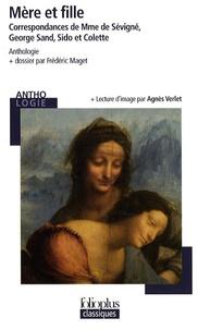 Frédéric Maget et Agnès Verlet - Mère et fille - Correspondances de Mme de Sévigné, George Sand, Sido et Colette.