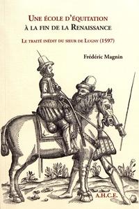 Frédéric Magnin - Une école d'équitation à la fin de la Renaissance - Le traité inédit du sieur de Lugny (1597).
