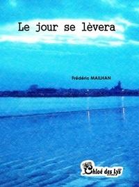 Frédéric Mailhan - Le jour se lèvera.