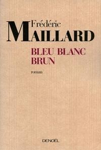 Frédéric Maillard - Bleu Blanc Brun.