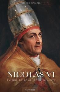 Frédéric Maillard - Nicolas VI - Evêque de Rome (et de Neuilly).