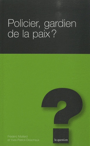 Frédéric Maillard et Yves Patrick Delachaux - Policier : gardien de la paix ?.