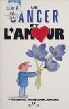 Frédéric Maisonblanche - Le Cancer et l'Amour.