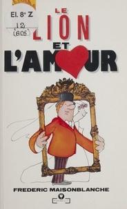 Frédéric Maisonblanche - Le Lion et l'Amour.