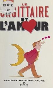 Frédéric Maisonblanche - Le Sagittaire et l'Amour.