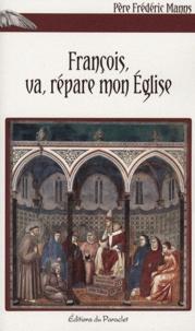 Frédéric Manns - François, va, répare mon Eglise.