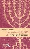 Frédéric Manns - Les racines juives du christianisme.