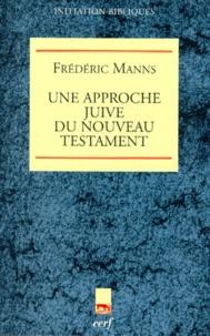 Frédéric Manns - Une approche juive du Nouveau Testament.