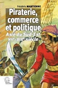 Frédéric Mantienne - Piraterie, commerce et politique - Asie du Sud-Est, VIIe-XIXe siècle.