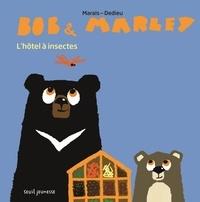 Frédéric Marais et Thierry Dedieu - Bob & Marley  : L'hôtel à insectes.