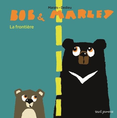 Frédéric Marais et Thierry Dedieu - Bob & Marley  : La frontière.