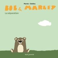 Frédéric Marais et Thierry Dedieu - Bob & Marley  : La séparation.